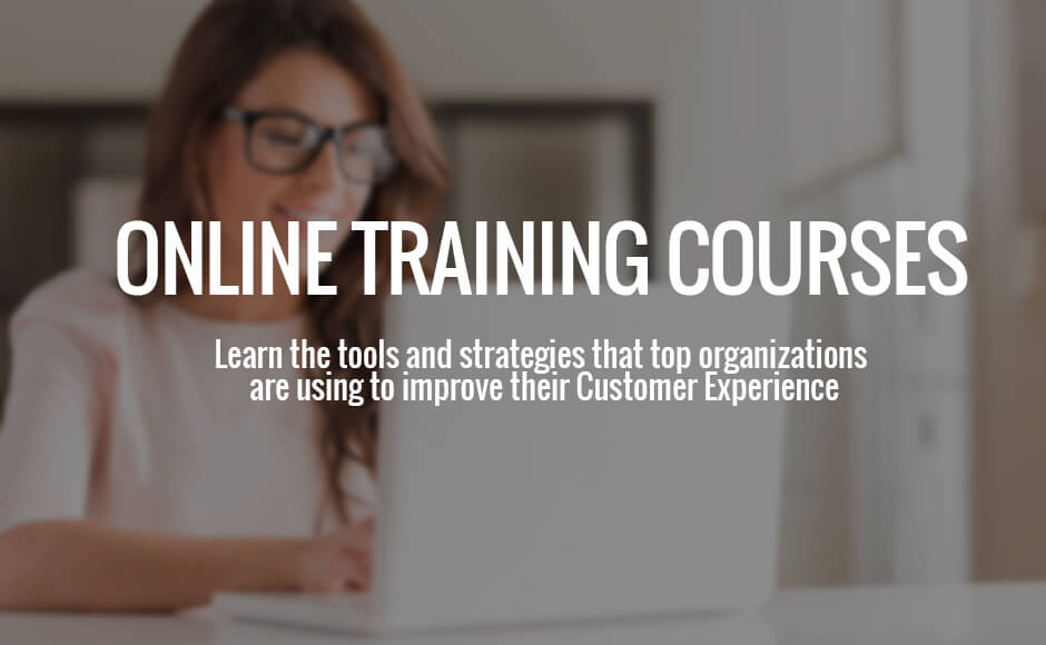 Online CX Training Courses, learn the tools and strategies that top organizations are using to improve their customer experience