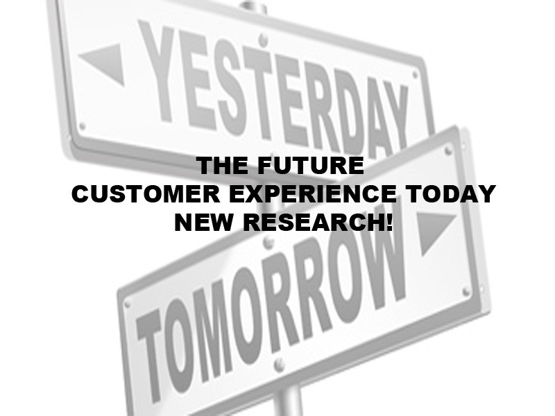 The future customer experience Today new research white paper