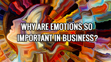 Why are Emotions So Important in Business?