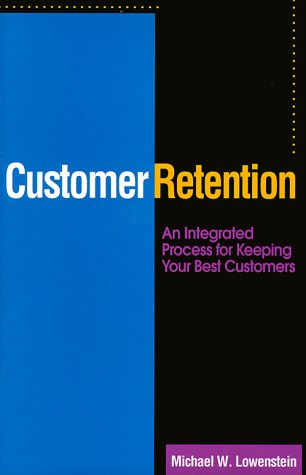 CUSTOMER RETENTION : AN INTEGRATED PROCESS FOR KEEPING YOUR BEST CUSTOMERS